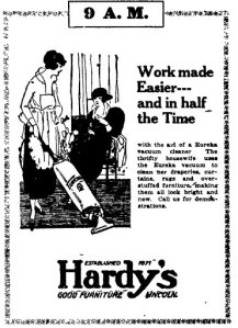 Work made Easier... and in half the Time with the aid of a Eureka vacuum cleaner.  The thrifty housewife uses the Eureka vacuum to clean her draperies. curtains, rugs and overstuffed furniture, making them all look bright and new. Call us for demonstrations.  Established 1871 Hardy's  GOOD FURNITURE LINCOLN